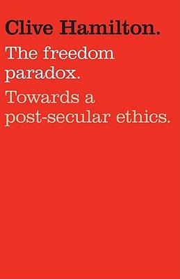 Freedom Paradox: Towards a Post-Secular Ethics - Hamilton, Clive