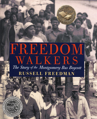 Freedom Walkers: The Story of the Montgomery Bus Boycott - Freedman, Russell