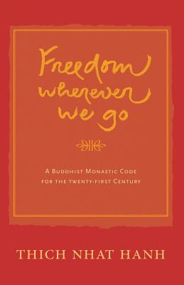 Freedom Whereever We Go: A Buddhist Monastic Code for the 21st Century - Hanh, Thich Nhat
