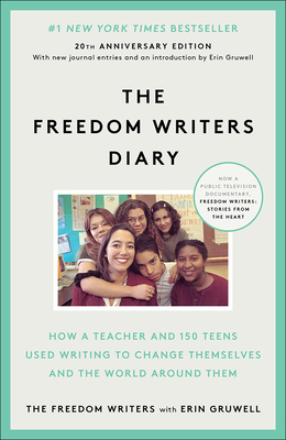 Freedom Writers Diary: How a Teacher and 150 Teens Used Writing to Change Themselves and the World Around Them - Freedom Writers