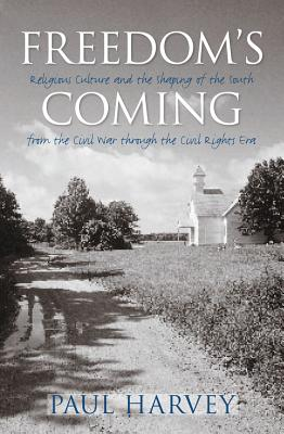 Freedom's Coming: Religious Culture and the Shaping of the South from the Civil War Through the Civil Rights Era - Harvey, Paul