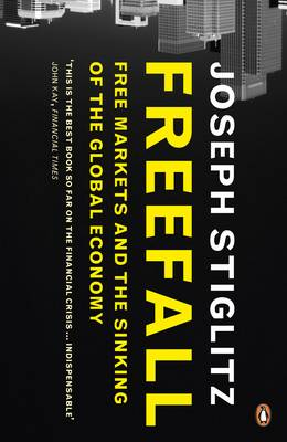 Freefall: Free Markets and the Sinking of the Global Economy - Stiglitz, Joseph