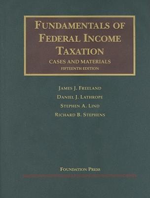 Freeland, Lathrope, Lind and Stephens' Fundamentals of Federal Income Taxation, 15th - Lathrope, Daniel, and Freeland, James J, and Lind, Stephen A