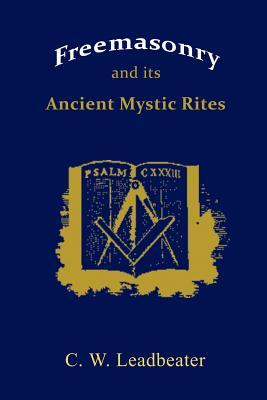 Freemasonry and Its Ancient Mystic Rites - Leadbeater, C W