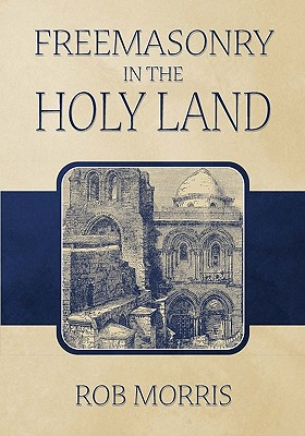 Freemasonry in the Holy Land - Morris, Rob