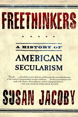 Freethinkers: A History of American Secularism - Jacoby, Susan