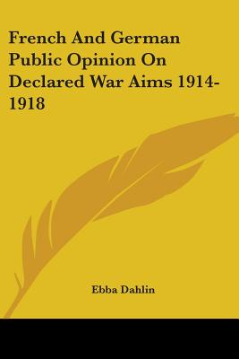 French and German Public Opinion on Declared War Aims 1914-1918 - Dahlin, Ebba