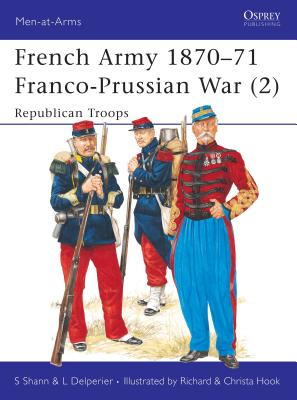 French Army 1870-71 Franco-Prussian War (2): Republican Troops - Shann, Stephen, and Delperier, Louis
