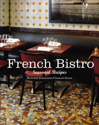 French Bistro: Seasonal Recipes - Auboyneau, Bertrand, and Simon, Francois