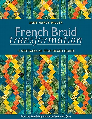 French Braid Transformation: 12 Spectacular Strip-Pieced Quilts - Miller, Jane