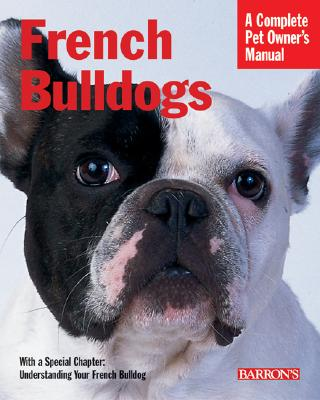 French Bulldogs: Everything about Purchase, Care, Nutrition, Behavior, and Training - Coile, D Caroline, PhD