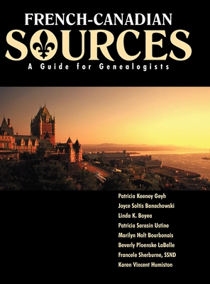 French Canadian Sources: A Guide for Genealogists - Geyh, Patricia Kenney, and Banachowski, Joyce Soltis, and Boyea, Linda