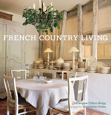 French Country Living - Clifton-Mogg, Caroline