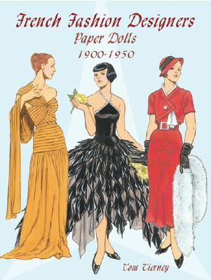 French Fashion Designers Paper Dolls: 1900-1950 - Tierney, Tom, and Paper Dolls