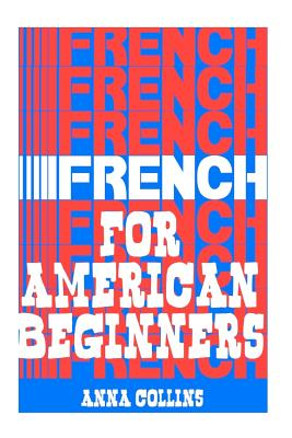 French for American Beginners: (It's Easy!) - Collins, Anna
