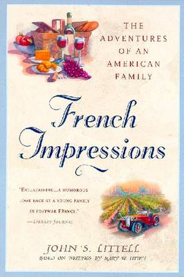 French Impressions:: 5the Adventures of an American Family - Littell, John S, and Littell, Mary W