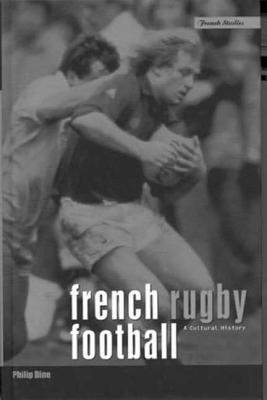 French Rugby Football: A Cultural History - Dine, Philip
