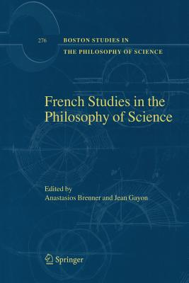French Studies in the Philosophy of Science: Contemporary Research in France - Brenner, Anastasios (Editor)