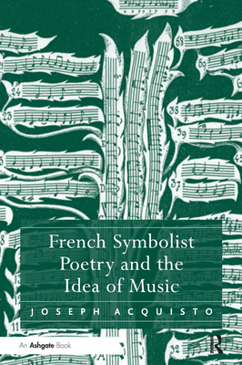 French Symbolist Poetry and the Idea of Music - Acquisto, Joseph