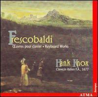 Frescobaldi: Keyboard Works - Hank Knox (harpsichord)