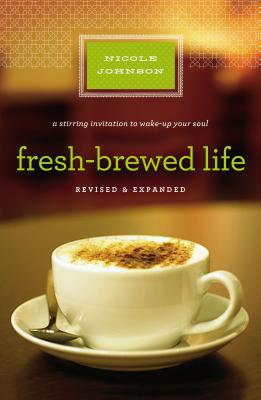 Fresh-Brewed Life: A Stirring Invitation to Wake Up Your Soul - Johnson, Nicole