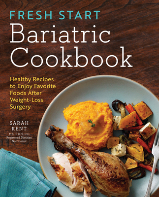 Fresh Start Bariatric Cookbook: Healthy Recipes to Enjoy Favorite Foods After Weight-Loss Surgery - Kent, Sarah