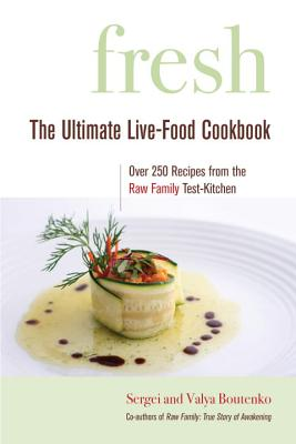 Fresh: The Ultimate Live-Food Cookbook - Boutenko, Valya, and Boutenko, Sergei, and Soria, Cherie (Foreword by)