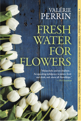 Fresh Water for Flowers - Perrin, Valérie, and Serle, Hildegarde (Translated by)