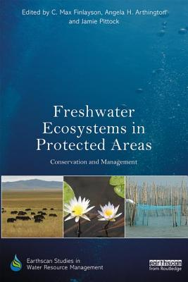Freshwater Ecosystems in Protected Areas: Conservation and Management - Finlayson, C Max (Editor), and Arthington, Angela H (Editor), and Pittock, Jamie (Editor)