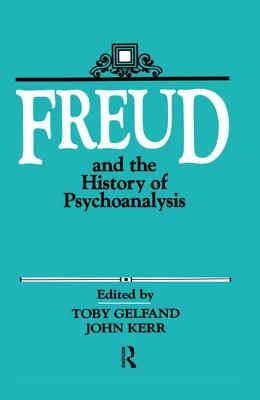 Freud and the History of Psychoanalysis - Gelfand, Toby (Editor), and Kerr, John (Editor)