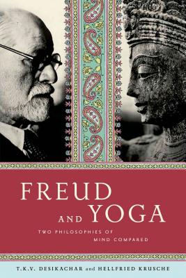 Freud and Yoga: Two Philosophies of Mind Compared - Krusche, Hellfried, and Hodges, Anne-Marie (Translated by), and Desikachar, T K V