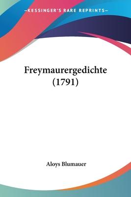 Freymaurergedichte (1791) - Blumauer, Aloys