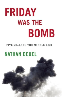Friday Was the Bomb: Five Years in the Middle East - Deuel, Nathan