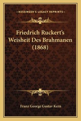 Friedrich Ruckert's Weisheit Des Brahmanen - Kern, Franz George Gustav