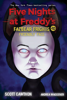 Friendly Face (Five Nights at Freddy's: Fazbear Frights #10) - Cawthon, Scott, and Waggener, Andrea