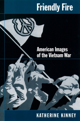 Friendly Fire: American Images of the Vietnam War - Kinney, Katherine
