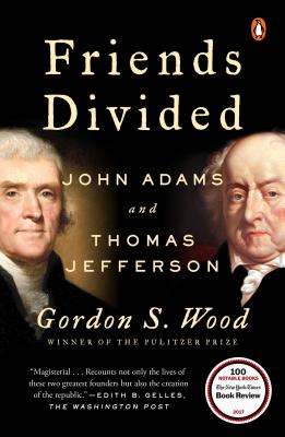 Friends Divided: John Adams and Thomas Jefferson - Wood, Gordon S.