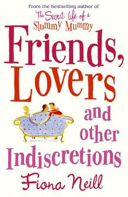 Friends, Lovers and Other Indiscretions - Neill, Fiona