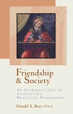 Friendship and Society: An Introduction to Augustine's Practical Philosophy - Burt, Donald X, Ph.D.