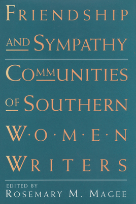 Friendship and Sympathy: Communities of Southern Women Writers - Magee, Rosemary M (Editor)