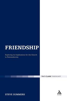 Friendship: Exploring Its Implications for the Church in Postmodernity - Summers, Steve