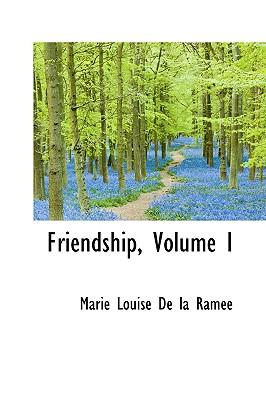 Friendship, Volume I - Louise De La Rame, Marie