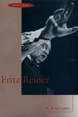 Fritz Reiner: A Biography - Hart, Philip