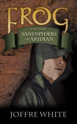 Frog and the Sandspiders of Aridian - White, Joffre