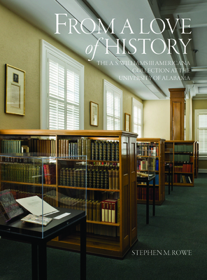 From a Love of History: The A. S. Williams III Americana Collection at the University of Alabama - Rowe, Stephen M, and Flynt, Wayne, Professor (Foreword by)