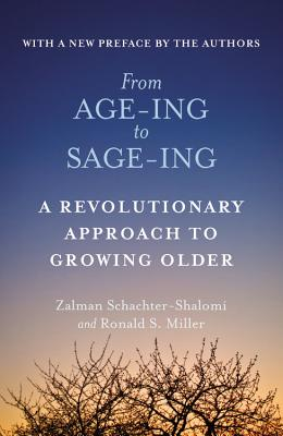 From Age-Ing to Sage-Ing: a Revolutionary Approach to Growing Older - Miller, Ronald S., Schachter-Shalomi, Zalman