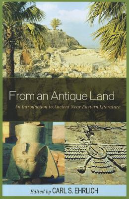 From an Antique Land: An Introduction to Ancient Near Eastern Literature - Ehrlich, Carl S (Editor)