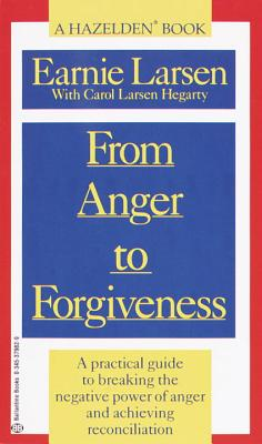 From Anger to Forgiveness: A Practical Guide to Breaking the Negative Power of Anger and Achieving Reconciliation - Larson, Earnie, and Larsen, Earnie, and Hagerty, Carol Larsen