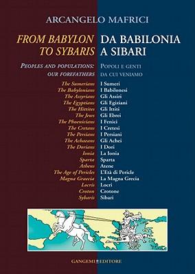 From Babylon to Sibaris/Da Babilonia a Sibari: Peoples and Populations: Our Forefathers/Popoli E Genti Da Cui Veniamo - Mafrici, Arcangelo