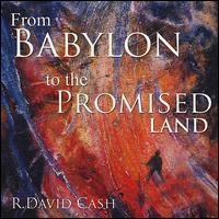 From Babylon to the Promised Land - R. David Cash